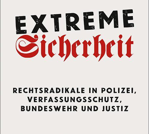 Buchtipp: Extreme Sicherheit – Rechtsradikale in Polizei, Verfassungsschutz, Bundeswehr und Justiz